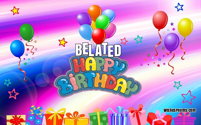 Are You A Bit Late On Your Birthday Wishes No Worries We All Forget Time To And It Is Better Send Happy Belated Than None At